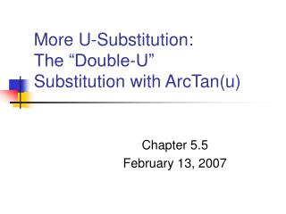 More U-Substitution: The �Double-U� Substitution with ArcTan(u)