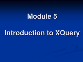 Module 5  Introduction to XQuery
