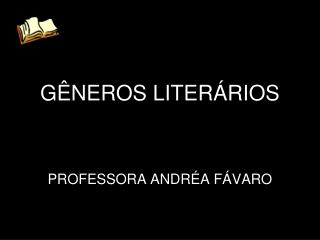 GÊNEROS LITERÁRIOS PROFESSORA ANDRÉA FÁVARO