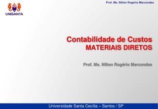 Contabilidade de Custos MATERIAIS DIRETOS Prof. Ms. Nilton Rogério Marcondes