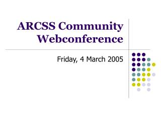 ARCSS Community Webconference