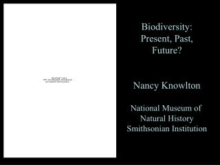 Biodiversity: Present, Past, Future? Nancy Knowlton National Museum of  Natural History