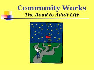 Community Works The Road to Adult Life