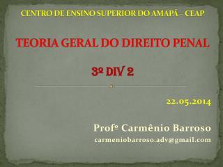 CENTRO DE ENSINO SUPERIOR DO AMAPÁ – CEAP TEORIA GERAL DO DIREITO PENAL 3º DIV 2