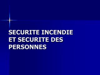 SECURITE INCENDIE ET SECURITE DES PERSONNES