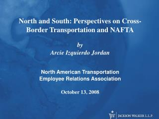 North and South: Perspectives on Cross-Border Transportation and NAFTA by Arcie Izquierdo Jordan