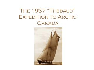 "The 1937 ""Thebaud"" Expedition to Arctic Canada"