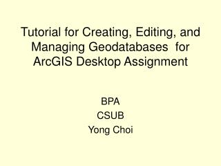 Tutorial for Creating, Editing, and Managing Geodatabases  for ArcGIS Desktop Assignment