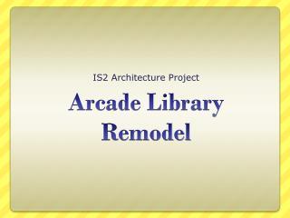 Arcade Library Remodel