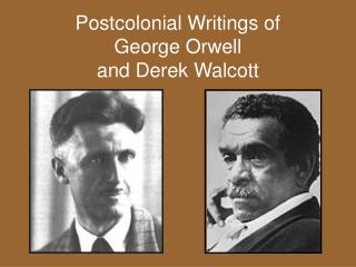 Postcolonial Writings of George Orwell and Derek Walcott