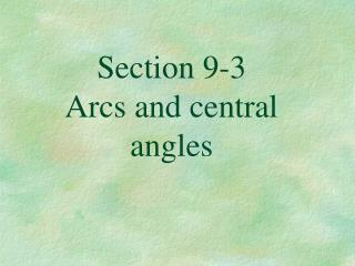 Section 9-3 Arcs and central angles