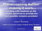 Mainstreaming Autism   making it work... working with students on the autistic spectrum to provide the best possible inc