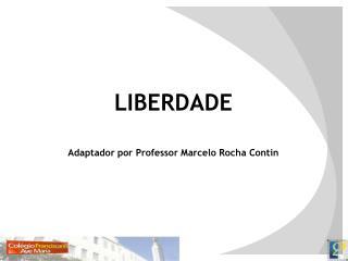 LIBERDADE Adaptador por Professor Marcelo Rocha Contin