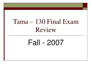 Tama � 130 Final Exam Review