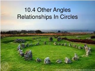 10.4 Other Angles Relationships In Circles