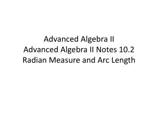Advanced Algebra II Advanced Algebra II Notes 10.2 Radian Measure and Arc Length