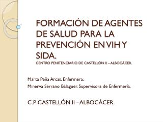Marta Peña Arcas. Enfermera. Minerva Serrano Balaguer. Supervisora de Enfermería.