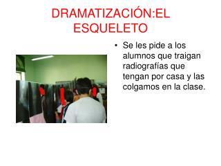 DRAMATIZACIÓN:EL ESQUELETO