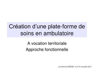 Création d'une plate-forme de soins en ambulatoire
