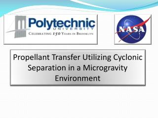 Propellant Transfer Utilizing Cyclonic Separation in a Microgravity Environment