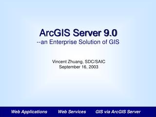 ArcGIS Server 9.0 --an Enterprise Solution of GIS
