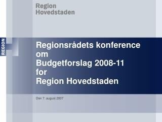 Regionsr dets konference om Budgetforslag 2008-11 for Region Hovedstaden