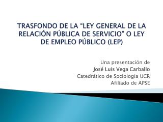 TRASFONDO DE LA �LEY GENERAL DE LA RELACI�N P�BLICA DE SERVICIO� O LEY DE EMPLEO P�BLICO (LEP)