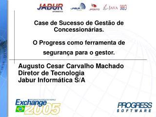 Augusto Cesar Carvalho Machado Diretor de Tecnologia Jabur Informática S/A