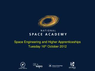 Space Engineering and Higher Apprenticeships Tuesday 16 th  October 2012