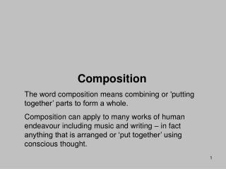 Composition The word composition means combining or 'putting together' parts to form a whole.