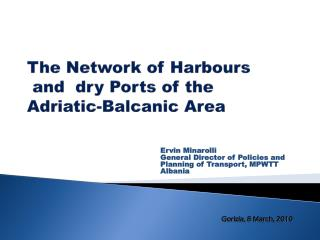 The Network of  Harbours  and  dry Ports of the  Adriatic- Balcanic  Area
