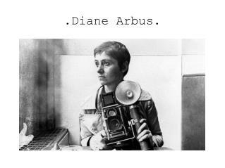 .Diane Arbus.