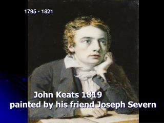 John Keats 1819  painted by his friend Joseph Severn