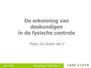 De erkenning van deskundigen in de fysische controle Pieter De Gelder Bel V
