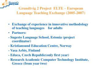 Grundtvig 2 Project  ELTE – European Language Teaching Exchange (2005-2007)