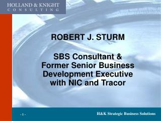 ROBERT J. STURM  SBS Consultant  Former Senior Business Development Executive with NIC and Tracor