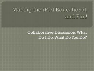 Making the iPad Educational, and Fun!