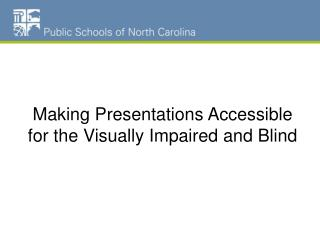 Making Presentations Accessible for the Visually Impaired and Blind