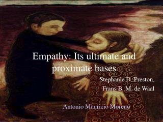 Empathy: Its ultimate and proximate bases
