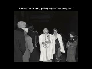 Wee Gee.  The Critic (Opening Night at the Opera), 1943.