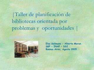 |Taller de planificación de bibliotecas orientada por  problemas y  oportunidades |