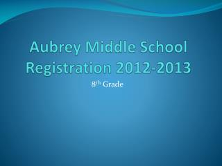 Aubrey Middle School Registration 2012-2013