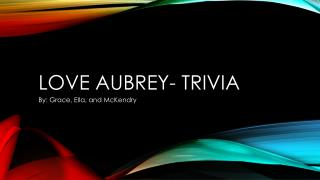 LOVE AUBREY- TRIVIA