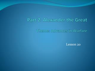 Part 2: Alexander the Great Theme: Advances in Warfare