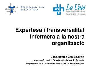José Antonio García García Infermer Consultor Expert en Cuidatges d'Infermería