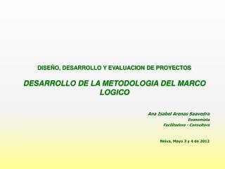 DISEÑO, DESARROLLO Y EVALUACION DE PROYECTOS DESARROLLO DE LA METODOLOGIA DEL MARCO LOGICO