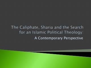 The Caliphate, Sharia and the Search for an Islamic Political Theology: