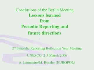 Conclusions of the Berlin Meeting  Lessons  learned from Periodic Reporting and  future directions