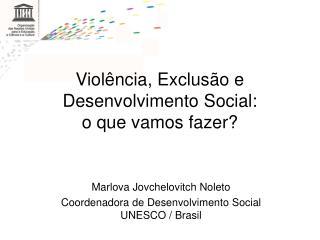 Viol ncia, Exclus o e Desenvolvimento Social:  o que vamos fazer