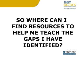 SO WHERE CAN I FIND RESOURCES TO HELP ME TEACH THE GAPS I HAVE IDENTIFIED?